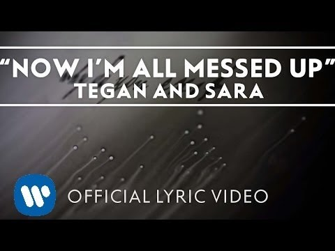 Tegan and Sara - Now I&#039;m All Messed Up [Official Lyric Video]
