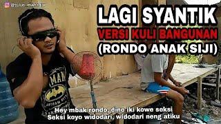 Download Lagu LAGI SYANTIK VERSI KULI BANGUNAN ( RONDO ANAK SIJI ) Gratis STAFABAND
