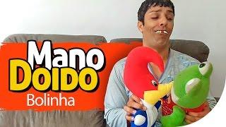 MANO DOIDO - BOLINHA