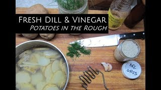 Dill & Vinegar Potatoes In The Rough