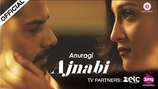 Ajnabi Video Song HD Anuragi