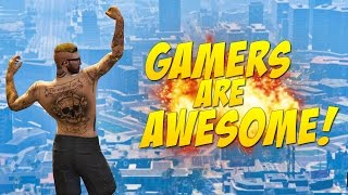 Gamers Are Awesome - Episode 26