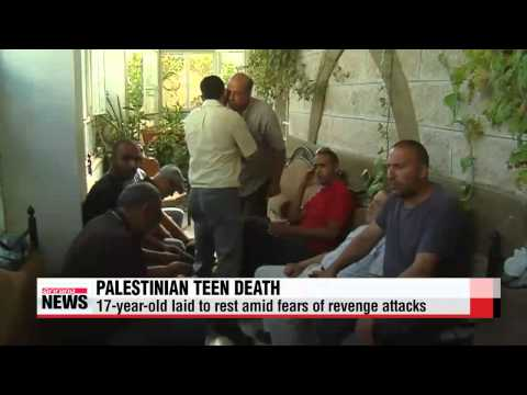 Palestinian teen laid to rest amid fears of revenge attacks