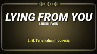 Linkin Park - Lying From You (Lirik Terjemahan Indonesia)