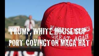TRUMP, WHITE HOUSE SUPPORT COVINGTON MAGA HAT STUDENTS, PER REPORT