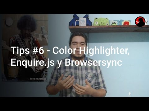 Tips #6 - Color Highlighter, Enquire.js y Browsersync