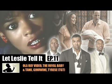Let LESLIE Tell It [11: Ola Ray Thrills, TGT Underwhelms & Royal Baby Bores]