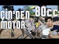 Çin'den 80cc Motosiklet Aldım !