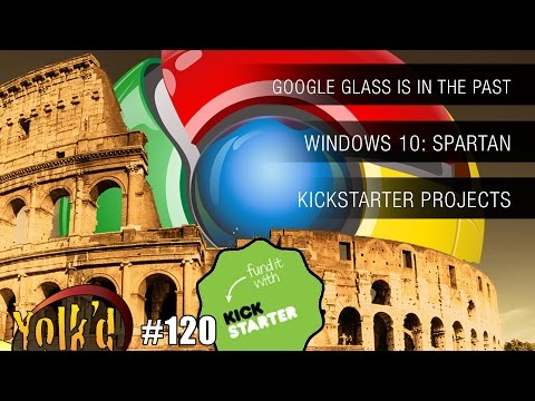 Google Glass, Windows SPARTAN!, and Kickstarters! Yolk'd #120