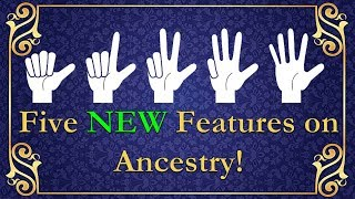 Five NEW! Features on Ancestry!