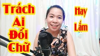 Nhạc Chế Trách Ai Đổi Chữ | Trách Ai Vô Tình - Cover Trà Xanh | Video By Tống Thuận