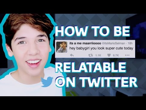 HOW TO BE RELATABLE ON TWITTER | MARIO SELMAN