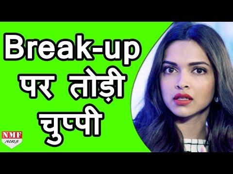 Ranveer Singh से Break - Up पर Deepika Padukone ने तोड़ी चुप्पी !