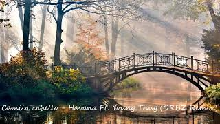 Download Lagu Camila cabello - Havana Ft. Young Thug (ORBZ Remix) (Bass Boosted) Gratis STAFABAND