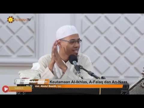 Kajian Islam: Keutamaan Surat Al-Ikhlas, Al Falaq dan An Naas - Ustadz Abdul Basith, Lc