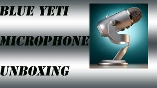 Blue Yeti Microphone Unboxing