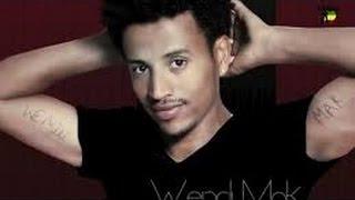 Best Ethiopian Music Wendi Mak-yamarew Yemta-(remix By BIYE)