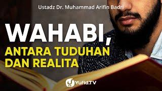 Wahabi, Antara Tuduhan dan Realita - Ustadz Dr. Muhammad Arifin Badri