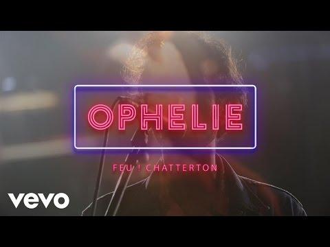 Feu Chatterton - Ophélie  - Ici Le Tour