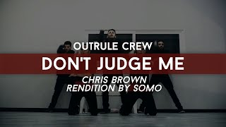 Outrule Crew - Choreografia taneczna on Dont judge me - Chris Brown (Rendition) by Somo