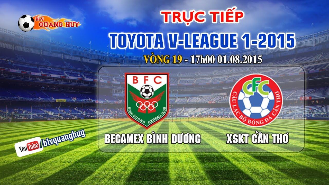 Trực tiếp: B.Bình Dương vs XSKT Cần Thơ – V.League 2015
