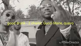 Good drank - 2 chainz ft quavo, Gucci Mane