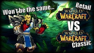 Classic WoW vs Retail Vanilla WoW - It Won't Be The Same, Here's Why