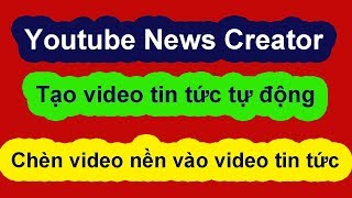 Chèn video nền vào video tin tức - Youtube News Creator
