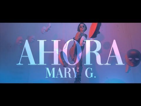 Mary G - Ahora - Official Music Video