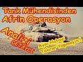 Afrin Operasyon Analizi TSK'Nın Tankları Ne Kadar Yeterli