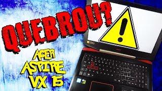 Notebook ACER Aspire VX15 - QUEBROU?