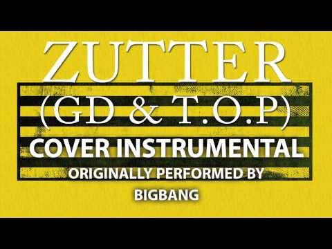 Zutter (GD & T.O.P) (Cover Instrumental) [In the Style of BIGBANG]