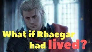 What if Rhaegar hadn't died?