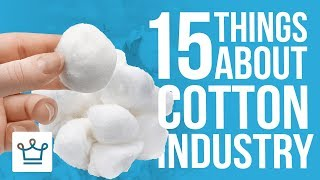 15 Things You Didn't Know About The Cotton Industry