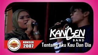 Live Konser ~ KANGEN BAND - TENTANG AKU KAU DAN DIA @LAMPUNG 11 MARET 2007)