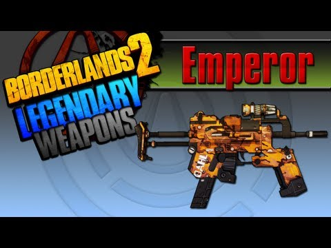 BORDERLANDS 2   *Emperor* Legendary Weapons Guide