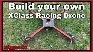 Build your own 1100mm Xclass Racing Drone from scratch