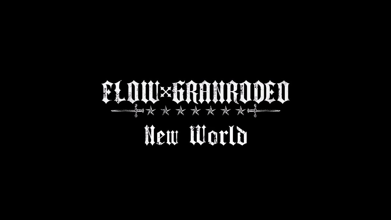 FLOW×GRANRODEO 『New World』 Short Version