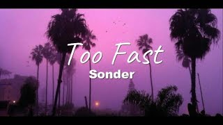Sonder - Too Fast (Lyrics)