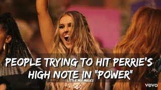 "PEOPLE TRYING TO HIT PERRIE'S HIGH NOTE IN ""POWER"""