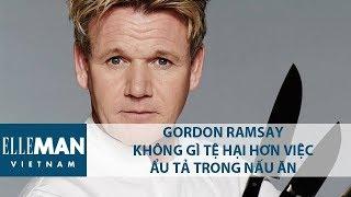 Gordon Ramsay - Không Gì Tệ Hại Hơn Việc Ẩu Tả Trong Nấu Ăn   ELLE Việt Nam