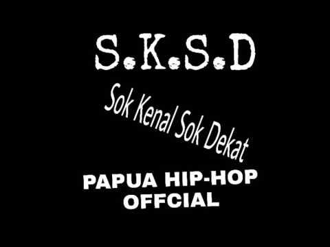Lagu rap papua S.K.S.D Sok Dekat Sok kenal