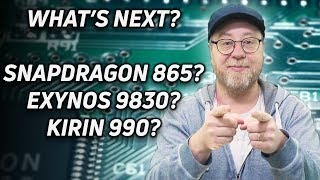 What's Next? Snapdragon 865? Exynos 9830? Kirin 990? Apple A13?