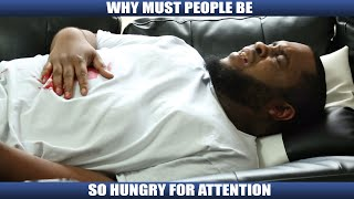 WHY ARE PEOPLE SO HUNGRY FOR ATTENTION