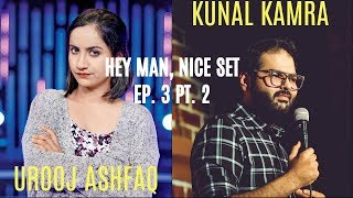 Hey Man, Nice Set! | Ft. Kunal Kamra & Urooj Ashfaq | Episode - 3 Part 2