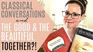 USING CLASSICAL CONVERSATIONS AND THE GOOD AND THE BEAUTIFUL TOGETHER