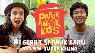 Dapur Anak Kos #1: Gerry si Anak Baru feat. Yudha Keling | GERRY GIRIANZA