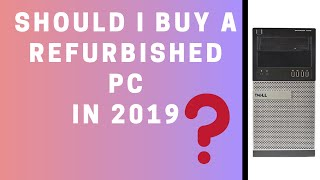Should I Buy A Refurbished PC in 2019