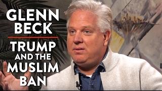 "Glenn Beck on Trump and the ""Muslim Ban"" (Pt. 2)"