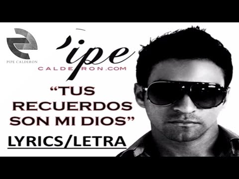 Tus Recuerdos Son Mi Dios [Letra/Lyrics] - Pipe Calderon ®